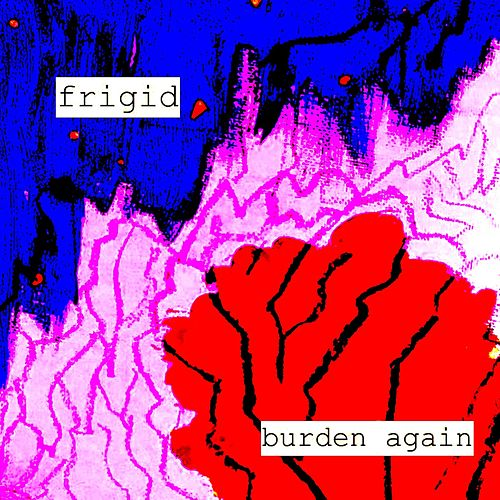 Burden Again by Frigid