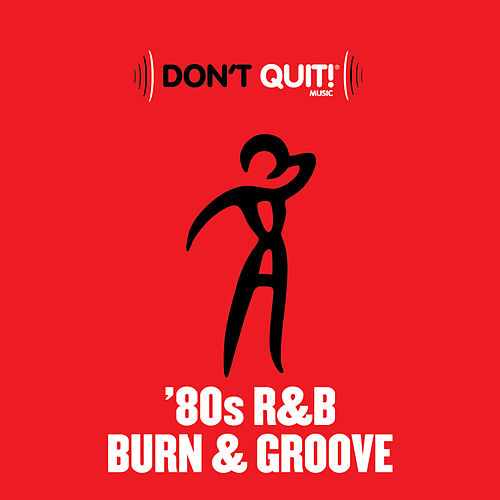 Don't Quit Music: '80s R&B Burn & Groove (Exercise, Fitness, Workout, Aerobics, Running, Walking, Weight Lifting, Cardio, Weight Loss, Abs) de Various Artists
