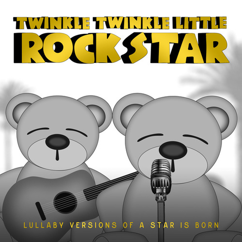 Lullaby Versions of a Star Is Born de Twinkle Twinkle Little Rock Star