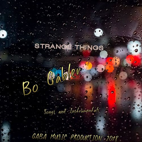 Strange Things by Bo Gabler