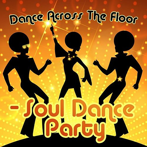 Dance Across The Floor - Soul Dance Party by Various Artists