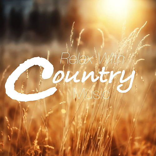 Relax With Country Music by Various Artists