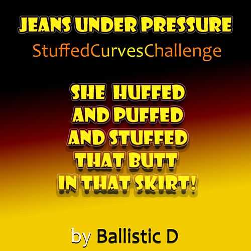 Jeans Under Pressure (Stuffed Curves Challenge) by Ballistic D
