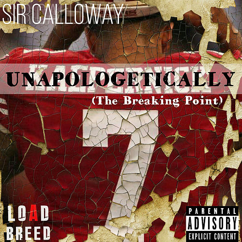 Unapologetically (The Breaking Point) by Sir Calloway
