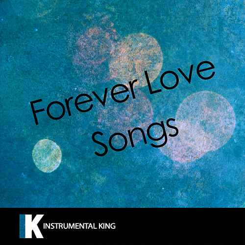 Forever Love Songs by Instrumental King