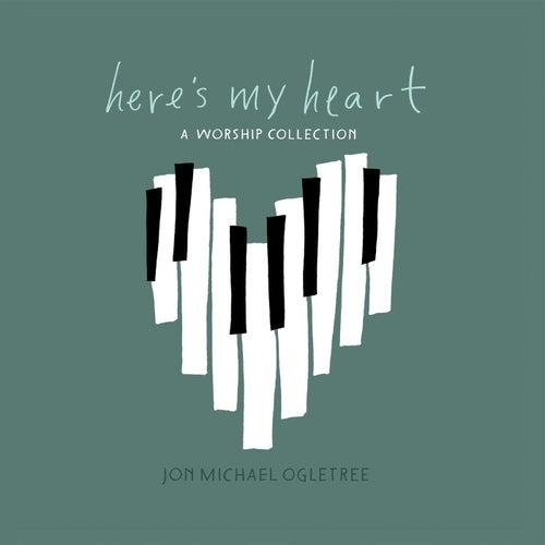 Here's My Heart by Jon Michael Ogletree (1)