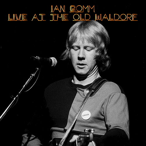 Live at the Old Waldorf by Ian Gomm
