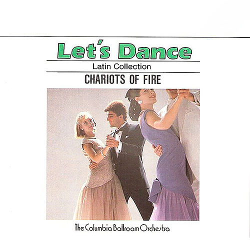 Let's Dance, Vol. 4: Latin Collection – Chariots Of Fire by Columbia Ballroom Orchestra