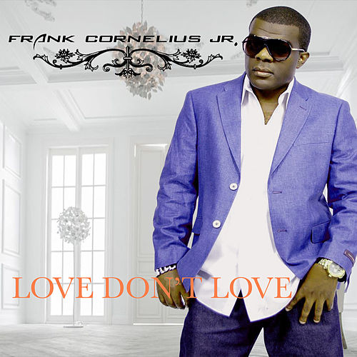 Love Don't Love by Frank Cornelius Jr.