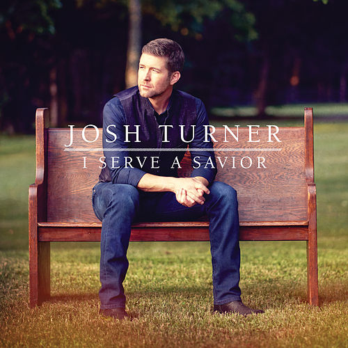 I Serve A Savior de Josh Turner