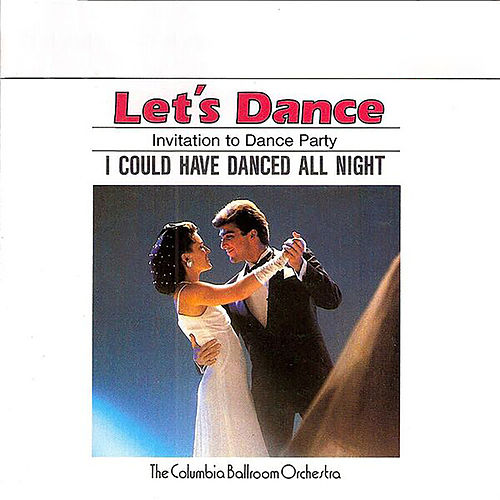 Let's Dance, Vol. 1: Invitation To Dance Party – I Could Have Danced All Night by Columbia Ballroom Orchestra