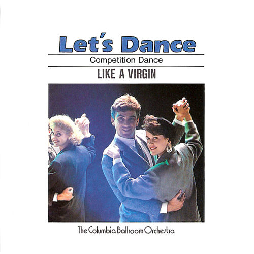 Let's Dance, Vol. 6: Competition Dance – Like A Virgin by Columbia Ballroom Orchestra