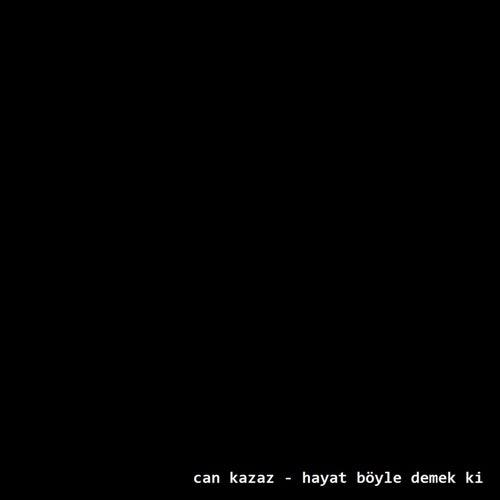 Hayat Böyle Demek Ki by Can Kazaz