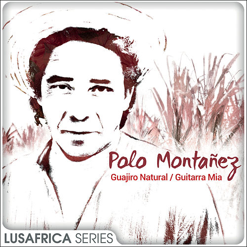 The Lusafrica Series: Guajiro Natural / Guitarra Mía de Polo Montañez