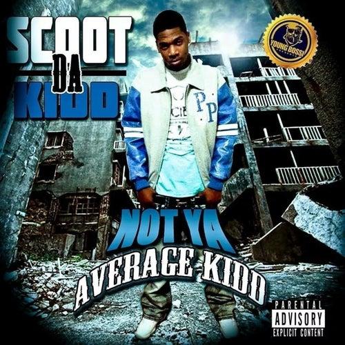 Not Ya Average Kidd by Scoot Da Kidd