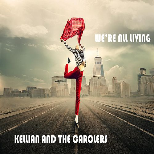 We're All Living by Kellian and the Carolers