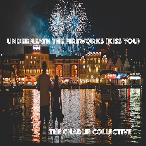 Underneath the Fireworks (Kiss You) de The Charlie Collective