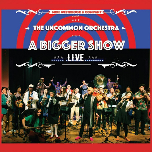 The Uncommon Orchestra: A Bigger Show (Live) von Mike Westbrook