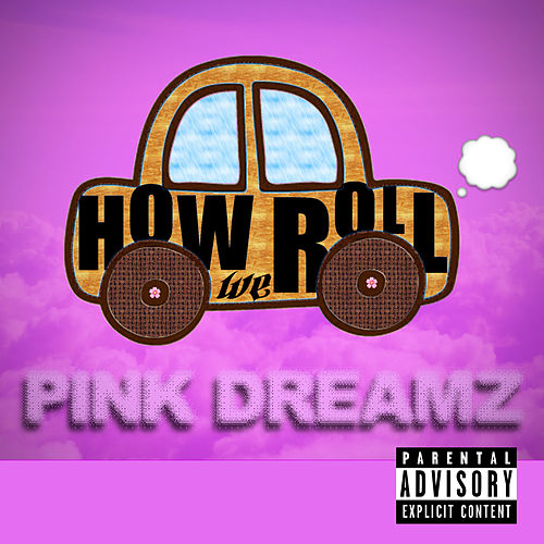 How We Roll by Pink Dreamz