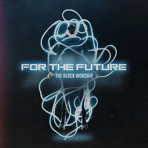 For The Future by The Block Worship