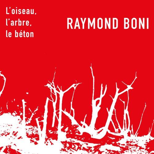 L'oiseau, l'arbre, le béton by Raymond Boni