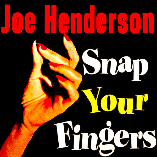 Snap Your Fingers by Joe Henderson