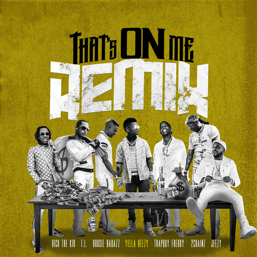 That's On Me (Remix) [feat. 2 Chainz, T.I., Rich The Kid, Jeezy, Boosie Badazz & Trapboy Freddy] by Yella Beezy