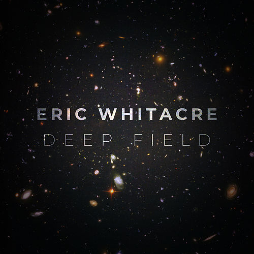 Deep Field von Eric Whitacre