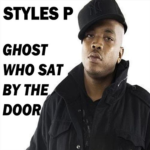 Ghost Who Sat by the Door de Styles P