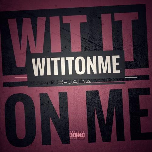 Wit It on Me by B-Jada