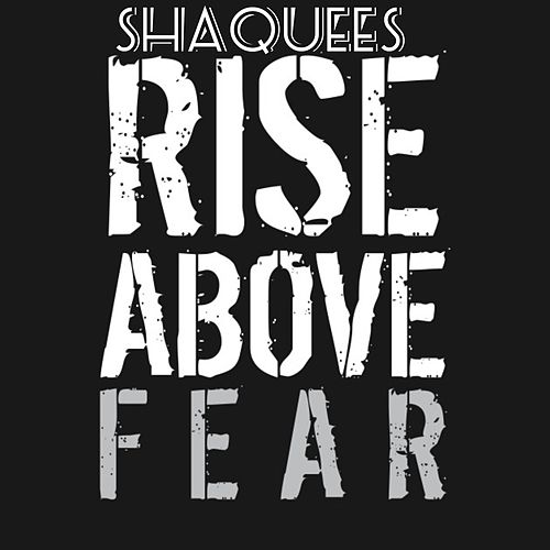 Rise Above Fear by Shaquees