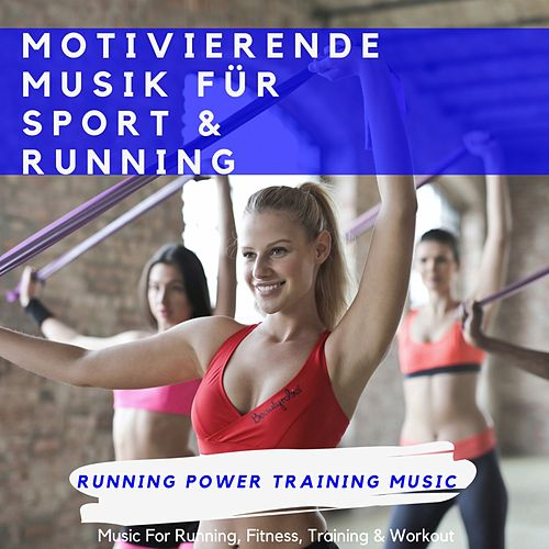 Motivierende Musik Für Sport & Running (Music for Running, Fitness, Training & Workout) by Running Power Training Music