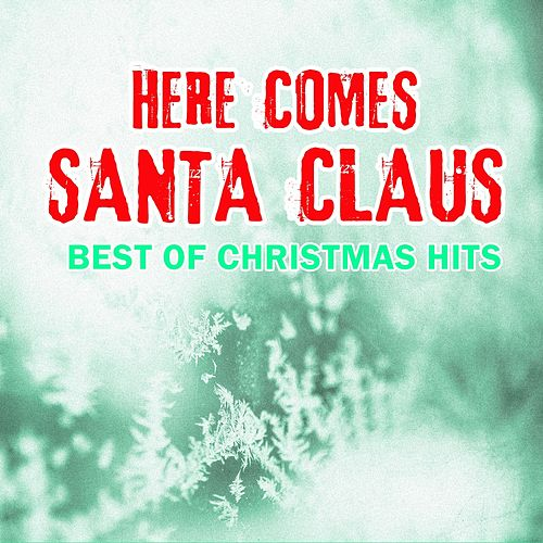 Here Comes Santa Claus (Best of Christmas Hits) by Christmas Hits