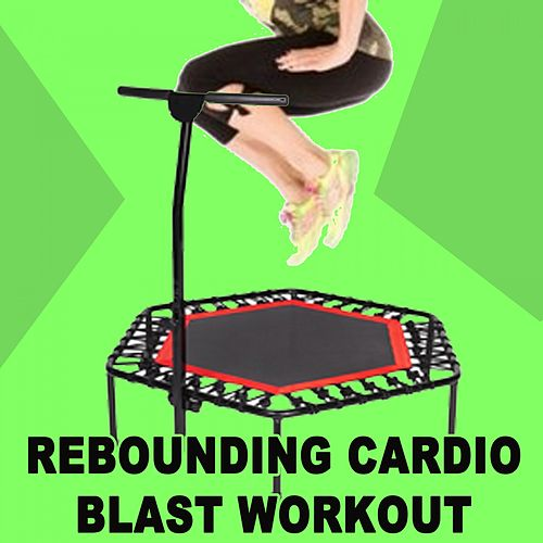 Rebounding Cardio Blast Workout - The Ultimate Trampoline Fitness Workout von Jumping Fitness Allstars