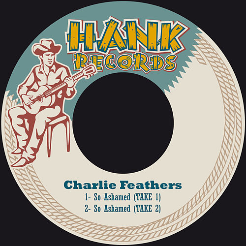 So Ashamed by Charlie Feathers