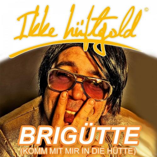 Brigütte (Komm mit mir in die Hütte) von Ikke Hüftgold