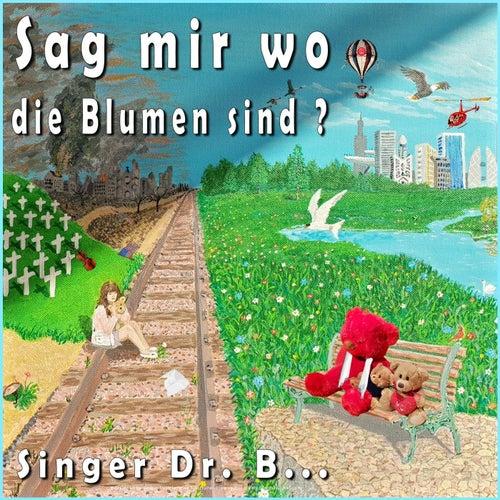 Sag mir wo die blumen sind? by Singer Dr. B...