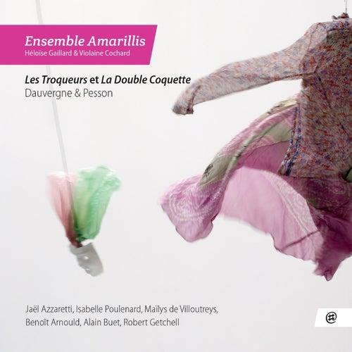 Dauvergne & Pesson: Les Troqueurs & La Double Coquette by Ensemble Amarillis