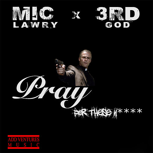 Pray For These Niggas (feat. 3rd Gods) by Mic Lawry