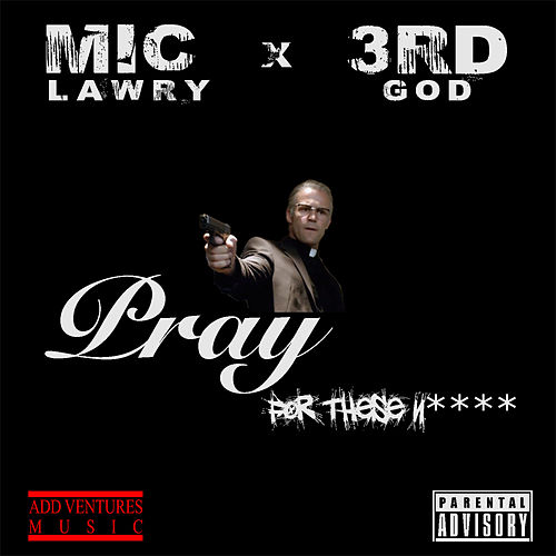 Pray For These Niggas (feat. 3rd God)s by Mic Lawry