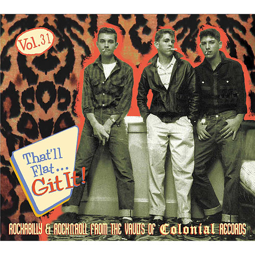 That'll Flat Git It, Vol. 31 - Rockabilly and Rock 'n' Roll from the Vaults of Colonial Records by Various Artists