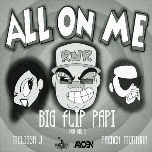 All On Me (feat. Melissa J & French Montana) von Big Flip Papi