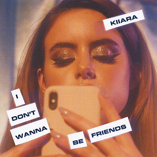 I Don't Wanna Be Friends by Kiiara