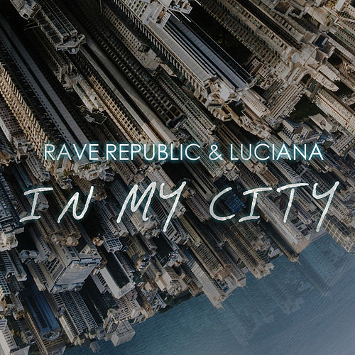 In My City by Rave Republic