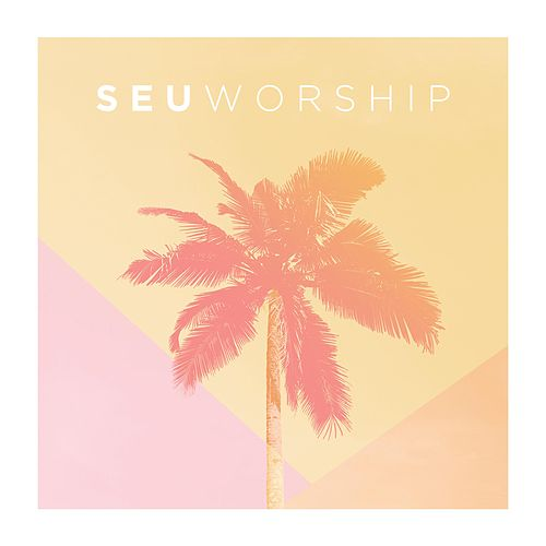 SEU Worship (Live) by SEU Worship