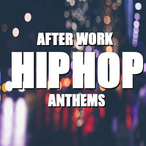 After Work Hip Hop Anthems by Various Artists