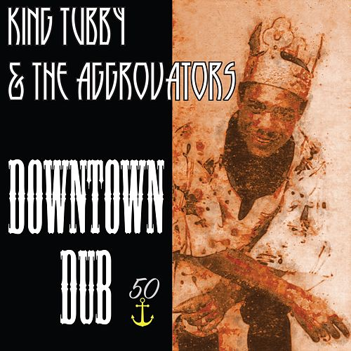 Downtown Dub (Bunny 'Striker' Lee 50th Anniversary Edition) by King Tubby