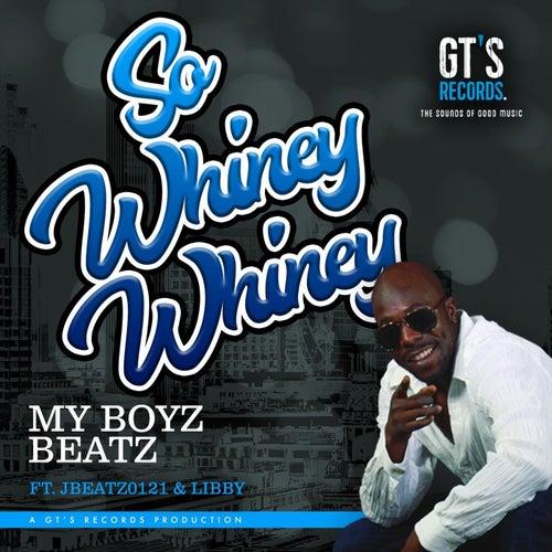 So Whiney Whiney (feat. Jbeatz0121 & Libby) by My Boyz Beatz