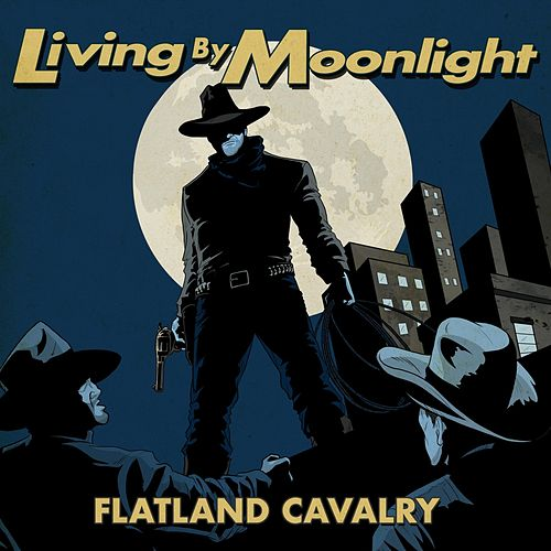 Living by Moonlight by Flatland Cavalry