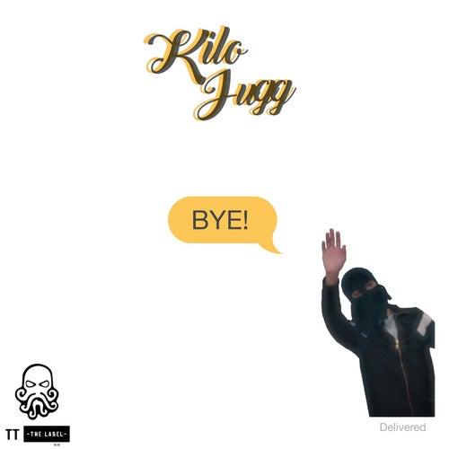 Bye! von Kilo Jugg